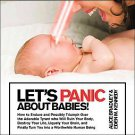 Let's Panic About Babies: How to Endure and Possibly Triumph over the Adorabl...