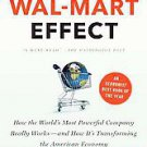 The Wal-mart Effect: How the World's Most Powerful Company Really Works--and...
