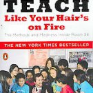 Teach Like Your Hair's on Fire: The Methods and Madness Inside Room 56 by...