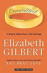 Committed: A Skeptic Makes Peace With Marriage by Elizabeth Gilbert (2011,...