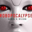 Robopocalypse by Daniel H. Wilson and Daniel Wilson (2011, Hardcover)