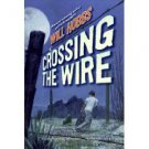 Crossing the Wire by Will Hobbs (2007, Paperback, Reprint)