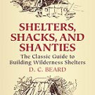 Shelters, Shacks, And Shanties: The Classic Guide To Building Wilderness...