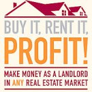 Buy It, Rent It, Profit!: Make Money As a Landlord in Any Real Estate Market ...