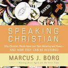 Speaking Christian: Why Christian Words Have Lost Their Meaning and Power--...