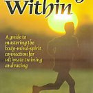 Running Within: A Guide to Mastering the Body-Mind-Spirit Connection for Ulti...