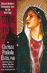 Untie the Strong Woman: Blessed Mother's Immaculate Love for the Wild Soul by...