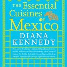 The Essential Cuisines of Mexico by Diana Kennedy (2009, Paperback, Revised)