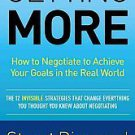 Getting More: How to Negotiate to Achieve Your Goals in the Real World by...