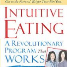 Intuitive Eating: A Revolutionary Program That Works by Elyse Resch and Evely...