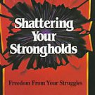 Shattering Your Strongholds by Liberty Savard and Liberty S. Savard (1993,...