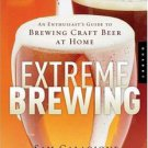 Extreme Brewing: An Enthusiast's Guide to Brewing Craft Beer at Home by Sam...