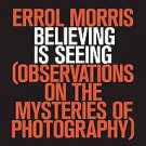 Believing Is Seeing: Observations on the Mysteries of Photography by Errol...