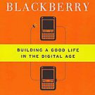 Hamlet's Blackberry: Building a Good Life in the Digital Age by William Power...