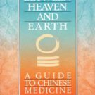Between Heaven and Earth: A Guide to Chinese Medicine by Harriet Beinfield an...