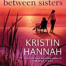 Between Sisters by Kristin Hannah (2009, Paperback, Reprint)