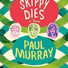 Skippy Dies by Paul Murray (2011, Paperback, Reprint)