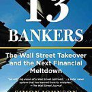 13 Bankers: The Wall Street Takeover and the Next Financial Meltdown by Simon...