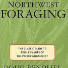 Northwest Foraging: The Classic Guide to Edible Plants of the Pacific...