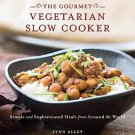 Gourmet Vegetarian Slow Cooker: Simple and Sophisticated Meals from Around th...