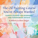 The Oil Painting Course You've Always Wanted: Guided Lessons for Beginners An...
