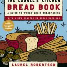 The Laurel's Kitchen Bread Book: A Guide to Whole-Grain Breadmaking by Carol ...
