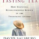 The Lady Tasting Tea: How Statistics Revolutionized Science in the Twentieth ...