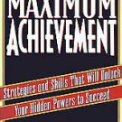 Maximum Achievement: Strategies and Skills That Will Unlock Your Hidden Power...