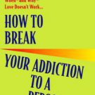 How to Break Your Addiction to a Person by Howard Marvin Halpern and Howard H...