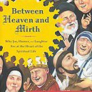 Between Heaven and Mirth: Why Joy, Humor, and Laughter Are at the Heart of th...