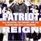 Patriot Reign: Bill Belichick, The Coaches, And The Players Who Built A...