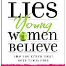 Lies Young Women Believe: And the Truth That Sets Them Free by Nancy Leigh De...