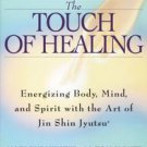 The Touch of Healing: Energizing the Body, Midn, and Spirit With Jin Shin Jyu...