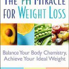 The pH Miracle for Weight Loss: Balance Your Body Chemistry, Achieve Your Ide...