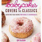 Babycakes Covers the Classics: Gluten-free Vegan Recipes from Donuts to Snick...
