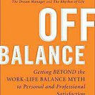 Off Balance: Getting Beyond the Work-life Balance Myth to Personal and...