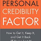 The Personal Credibility Factor: How to Get It, Keep It, and Get It Back (If...