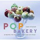 Pop Bakery: 25 Cakes on Sticks and Other Tempting Delights by Clare O'connell...