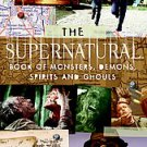The Supernatural Book of Monsters, Spirits, Demons, and Ghouls by Alex Irvine...