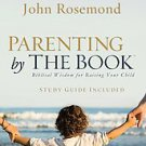 Parenting by the Book: Biblical Wisdom for Raising Your Child by John Rosemon...