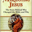 Misquoting Jesus: The Story Behind Who Changed the Bible And Why by Bart D. E...