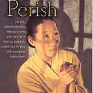 If I Perish: Facing Imprisonment, Persecution and Death, a Young Korean Chris...