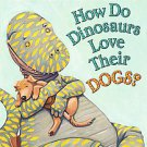How Do Dinosaurs Love Their Dogs? by Jane Yolen (2010, Hardcover, Board)