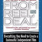 From Reel to Deal: Everything You Need to to Create an Independent Film by Do...