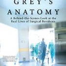 The Real Grey's Anatomy: A Behind-the-Scenes Look at The Real Lives of Surgic...
