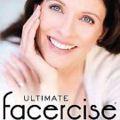 Ultimate Facercise: The Complete and Balanced Muscle-toning Program for Renew...