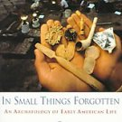 In Small Things Forgotten: An Archaeology of Early American Life by James Dee...