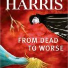 From Dead to Worse: A Sookie Stackhouse Novel by Charlaine Harris (2010, Pape...