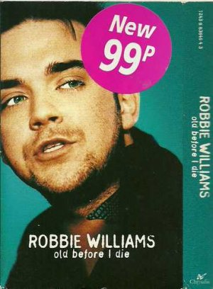 Robbie Williams:  Old Before I Die (Cassette Single)