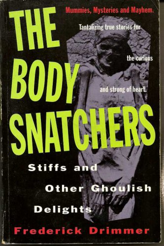 The Body Snatchers: Stiffs and Other Ghoulish Delights